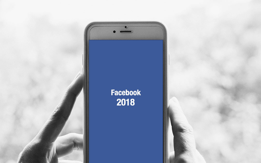 Facebook News Feed 2018: The Changes You NEED to Know About